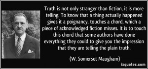 Truth is not only stranger than fiction, it is more telling. To know ...