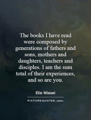 The books I have read were composed by generations of fathers and sons ...