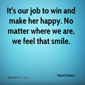 Darrel Owens - It's our job to win and make her happy. No matter where ...