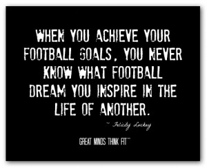 you achieve your football goals you never know what football dream you ...
