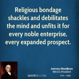 Religious bondage shackles and debilitates the mind and unfits it for ...