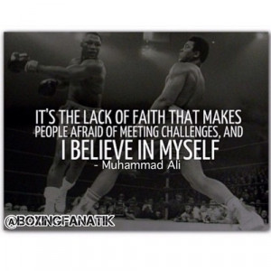 ... Afraid Of Meeting Challenges And I Believe In Myself. ~ Boxing Quotes