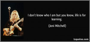 quote-i-don-t-know-who-i-am-but-you-know-life-is-for-learning-joni ...