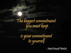 The Biggest Commitment Your Must Keep Is Your Commitment