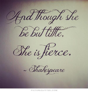 Though she be but little, she is fierce. Picture Quote #2