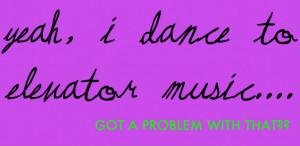 http://www.pics22.com/yeah-i-dance-to-elanator-music-dancing-quote/