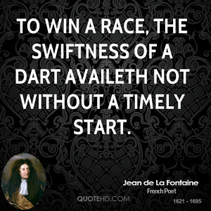 To win a race, the swiftness of a dart availeth not without a timely ...
