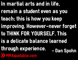 In martial arts and in life, remain a student - Dan Spohn