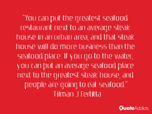 You can put the greatest seafood restaurant next to an average steak ...