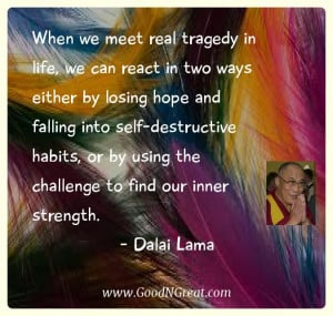 """... is, if we lose our hope, that's our real disaster."""" – Dalai Lama"""