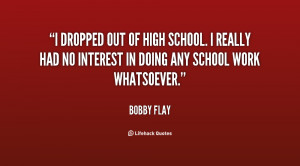 dropped out of high school. I really had no interest in doing any ...