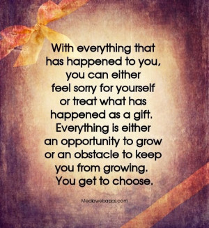 ... grow or an obstacle to keep you from growing. You get to choose