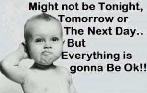 Hang in there baby!