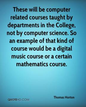 These will be computer related courses taught by departments in the ...