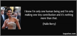 know I'm only one human being and I'm only making one tiny ...