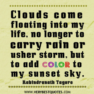 inspirational quotes about life, Clouds come floating into my life ...