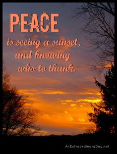 Sunset | Peace is seeing a sunset...Quote | AnExtraordinaryDa... More
