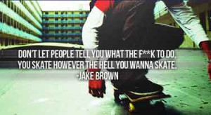 Skateboarding Quotes About Life Skateboarding-quotes-dont-let-