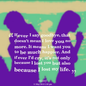 Quotes Picture: if ever i say goodbye, that doesn't mean i love you ...