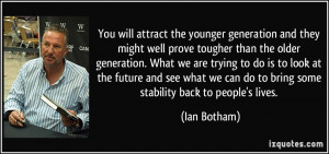 You will attract the younger generation and they might well prove ...