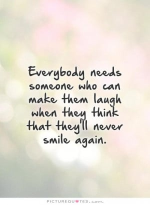 ... make them laugh when they think that they'll never smile again Picture