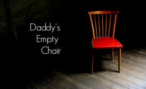 Daddy's empty chair - Wisdom Quotes and Stories
