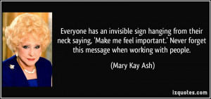 Everyone has an invisible sign hanging from their neck saying, 'Make ...