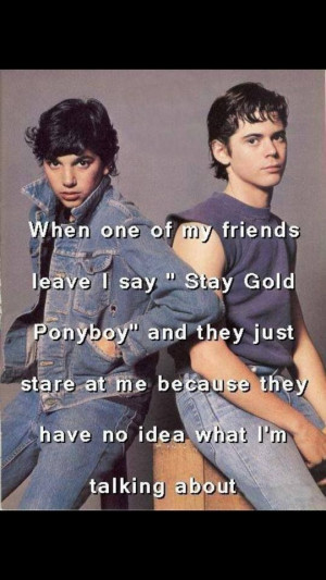 ... between the next time you see your friend! From the Outsiders