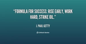 Formula for success: rise early, work hard, strike oil.""