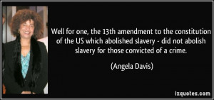 ... abolished slavery - did not abolish slavery for those convicted of a