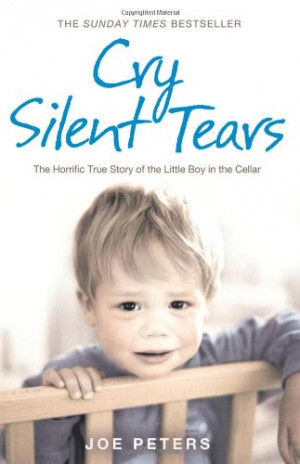 Cry Silent Tears: The True Story of the Horrific Childhood of a Mute ...
