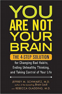 You Are Not Your Brain: The 4-Step Solution for Changing Bad Habits ...