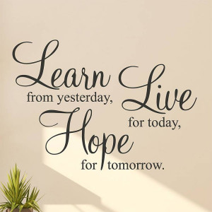 Learn From Yesterday Live for Today Quotes