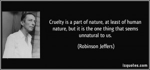 Cruelty is a part of nature, at least of human nature, but it is the ...