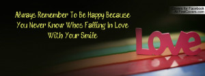 ... Happy, Because You Never Know Who's Falling In Love With Your Smile