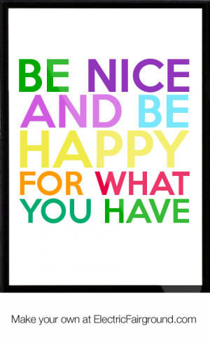 Be nice and be happy for what you have Framed Quote