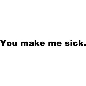 you make me sick quote