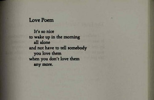 Love poem it's so nice to wake up in the morning all alone and not ...