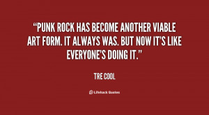 Punk rock has become another viable art form. It always was. But now ...