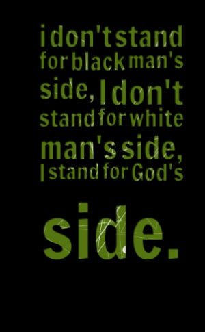 Quotes Picture: i don't stand for black man's side, i don't stand for ...