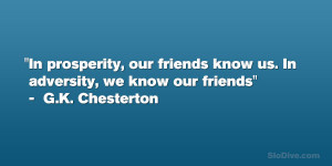 "... know us. In adversity, we know our friends"" – G.K. Chesterton"