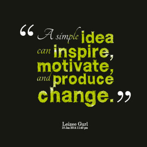 Quotes Picture: a simple idea can inspire, motivate, and produce ...
