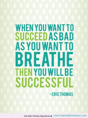 Want to Succeed - Motivational Fitness Quote - Inspire My Workout