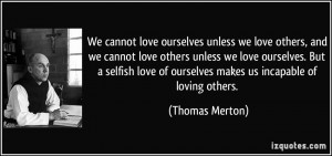 cannot love ourselves unless we love others, and we cannot love others ...