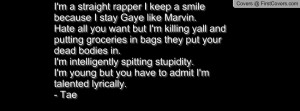 straight rapper I keep a smile because I stay Gaye like Marvin ...