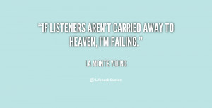 If listeners aren't carried away to Heaven, I'm failing.""