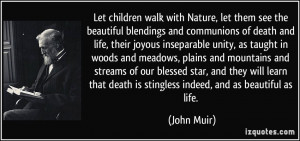 ... that death is stingless indeed, and as beautiful as life. - John Muir