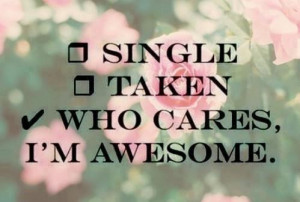 single #taken #WHO CARES I'M AWESOME #awesome #love #yourself