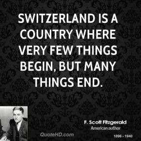 Switzerland is a country where very few things begin, but many things ...