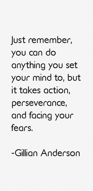 Just remember you can do anything you set your mind to but it takes